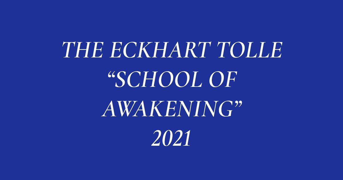 The Eckhart Tolle School of Awakening 2021