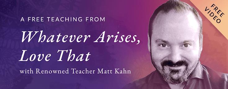 matt kahn online course whatever arises 2
